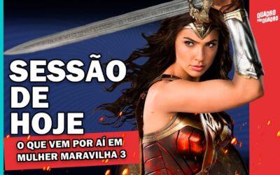 SESSÃO DE HOJE: O Que Vem Por Aí Em Mulher Maravilha 3